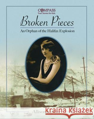 Broken Pieces: An Orphan of the Halifax Explosion Allison Lawlor 9781771085151