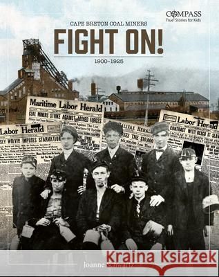 Fight On!: Cape Breton Coal Miners,1900-1925 Joanne Schwartz 9781771088565