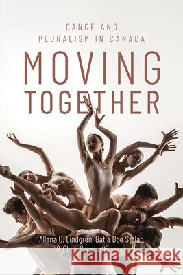 Moving Together: Dance and Pluralism in Canada  9781771124836