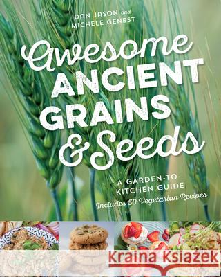 Awesome Ancient Grains and Seeds: A Garden-To-Kitchen Guide, Includes 50 Vegetarian Recipes  9781771621779