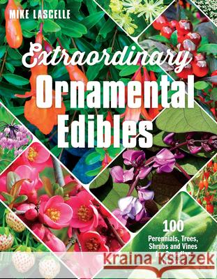 Extraordinary Ornamental Edibles: 100 Perennials, Trees, Shrubs and Vines for Canadian Gardens  9781771621793