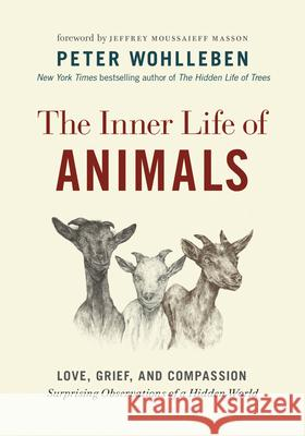 The Inner Life of Animals: Love, Grief, and Compassion--Surprising Observations of a Hidden World  9781771643016