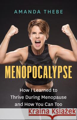 Menopocalypse: How Diet and Exercise Helped Me Conquer Menopause  9781771647601
