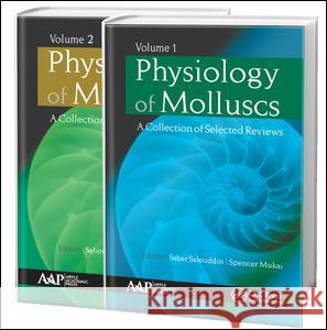 Physiology of Molluscs: A Collection of Selected Reviews, Two-Volume Set Saber Saleuddin Spencer Mukai  9781771884082