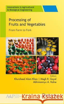 Processing of Fruits and Vegetables: From Farm to Fork Khursheed A. Khan Megh R. Goyal 9781771887083