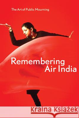 Remembering Air India: The Art of Public Mourning Chandrima Chakraborty Amber Dean Angela Failler 9781772122596