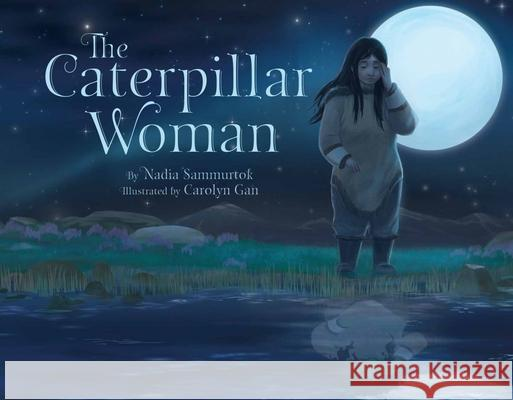 The Caterpillar Woman (English) Nadia Sammurtok Carolyn Gan 9781772270839