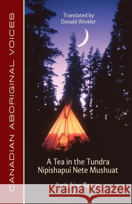 A Tea in the Tundra / Nipishapui Nete Mushuat Josephine Bacon Donald Winkler 9781772310351
