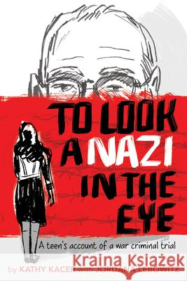 To Look a Nazi in the Eye: A Teen's Account of a War Criminal Trial Kathy Kacer Jordana Lebowitz 9781772600407