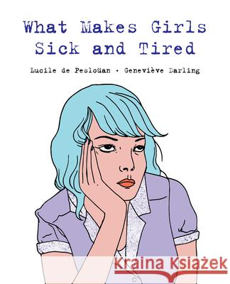 What Makes Girls Sick and Tired Lucille d Genevieve Darling 9781772600964