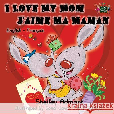 I Love My Mom - j'Aime Ma Maman: English French Bilingual Children's Book Shelley Admont 9781772680485