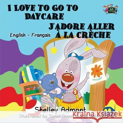 I Love to Go to Daycare j'Adore Aller  La Crche: English French Bilingual Edition Shelley Admont S. a. Publishing 9781772681246