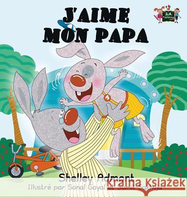 J'Aime Mon Papa: I Love My Dad (French Edition) Shelley Admont S. a. Publishing 9781772684834