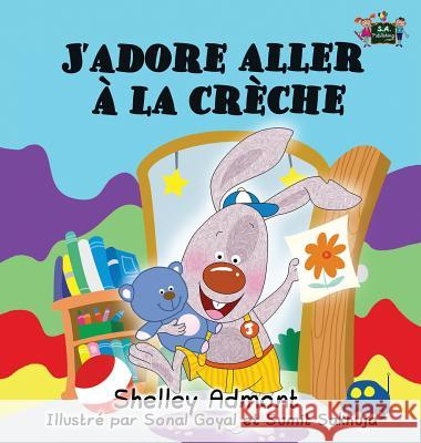 J'Adore Aller  La Crche: I Love to Go to Daycare (French Edition) Shelley Admont S. a. Publishing 9781772685060