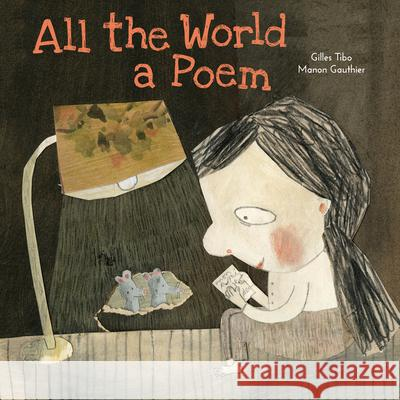 All the World a Poem Gilles Tibo Manon Gauthier 9781772780093