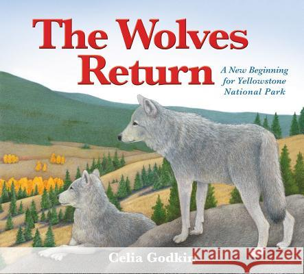 The Wolves Return: A New Beginning for Yellowstone National Park Celia Godkin Celia Godkin 9781772780116 Pajama Press