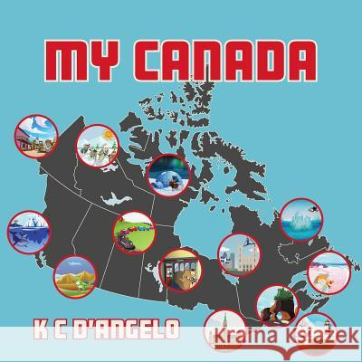 My Canada K. C. D'Angelo 9781773024493