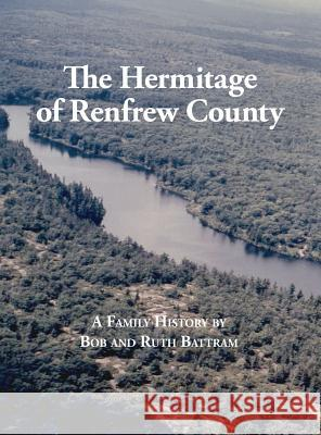 The Hermitage of Renfrew County Bob Battram 9781773027449