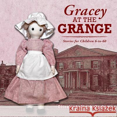 Gracey at the Grange: Stories for Children 6-To-60 Betty Chish-Graham Dawn Dougall 9781773170015