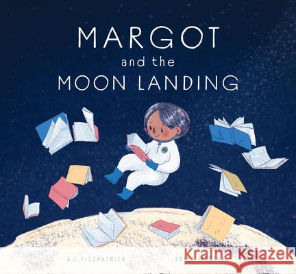 Margot and the Moon Landing A. C. Fitzpatrick Erika Medina 9781773213606