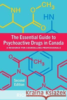 The Essential Guide to Psychoactive Drugs in Canada: A Resource for Counselling Professionals Rick Csiernik   9781773381602