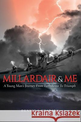 Millardair and Me: A Young Man's Journey from Turbulence to Triumph Dennis J. Chadala 9781773706160