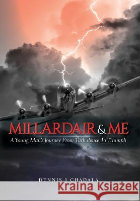 Millardair and Me: A Young Man's Journey from Turbulence to Triumph Dennis J. Chadala 9781773706177