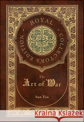 The Art of War (Royal Collector's Edition) (Annotated) (Case Laminate Hardcover with Jacket) Sun Tzu 9781774378304