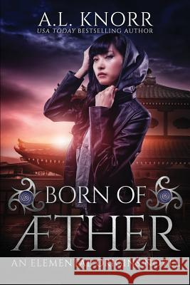 Born of Aether: An Elemental Origins Novel A. L. Knorr 9781775067139