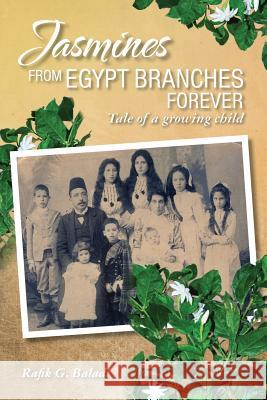 Jasmines from Egypt Branches Forever: Tale of a Growing Child Rafik G. Baladi 9781775150107