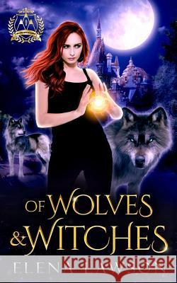 Of Wolves & Witches: Arcane Arts Academy Elena Lawson   9781775157045