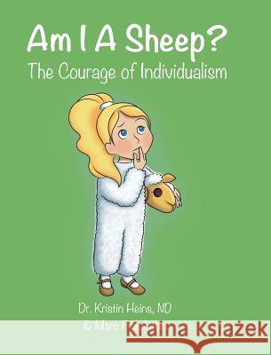 Am I a Sheep?: The Courage of Individualism Kristin Heins Marc Finkelstein 9781775217930