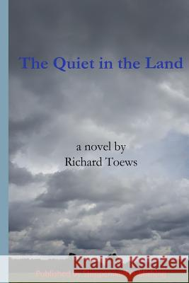 The Quiet in the Land Richard Phillip Toews 9781775299103