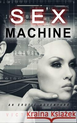 Sex Machine: An Erotic Adventure Victoria Rush 9781777389192