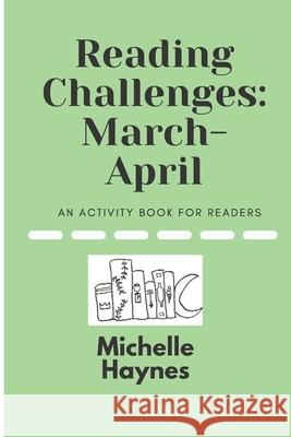 Reading Challenges: March-April: An Activity Book For Readers Michelle Haynes 9781777551711