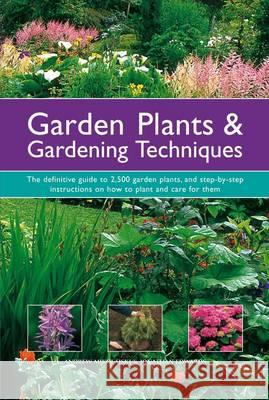 Garden Plants & Gardening Techniques: The Definitive Guide to 2500 Garden Plants, and Step-By-Step Instructions on How to Plant and Care for Them Mikolajski, Andrew|||Edwards, Jonathan 9781780190457