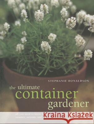 Ultimate Container Gardener Stephanie Donaldson 9781780190877