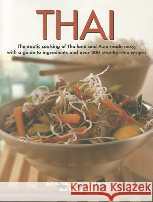 Thai: The Exotic Cooking of Thailand and Asia Made Easy, with a Guide to Ingredients and Over 300 Step-By-Step Recipes Becky Johnson 9781780191027
