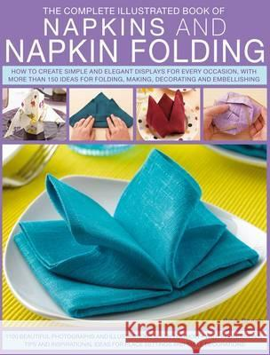 Complete Illustrated Book of Napkins and Napkin Folding Rick Beech 9781780192062