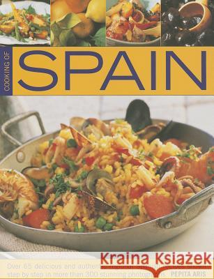 Cooking of Spain : Over 65 Delicious and Authentic Regional Spanish Recipes Shown in 300 Step-by-step Photographs Pepita Aris 9781780192567