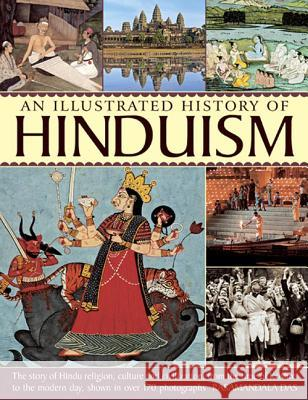 An Illustrated History of Hinduism: The Story of Hindu Religion, Culture and Civilization, from the Time of Krishna to the Modern Day, Shown in Over 1 Rasamandala Das 9781780193014