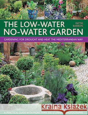 The Low-Water No-Water Garden: Gardening for Drought and Heat the Mediterranean Way Pattie Barron Simon McBridge Richard Mabey 9781780194219