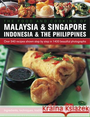 Food and Cooking of Malaysia & Singapore, Indonesia & the Philippines: Over 340 Recipes Shown Step by Step in 1400 Beautiful Photographs Ghillie Basan Terry Tan Vilma Laus 9781780194240