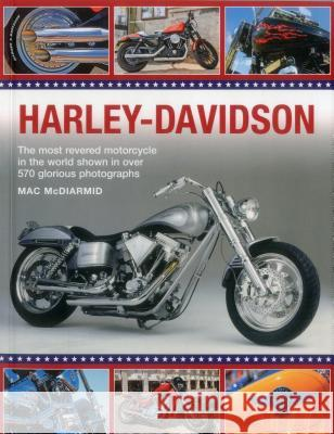 Harley-Davidson: The Most Revered Motorcycle in the World Shown in Over 570 Glorious Photographs Mac McDiarmid 9781780194806