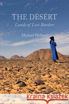 The Desert: Lands of Lost Borders Michael Welland 9781780233604