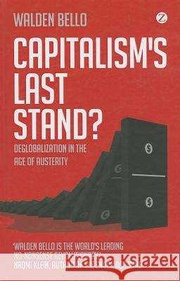 Capitalism's Last Stand?: Deglobalization in the Age of Austerity Walden Bello 9781780320458