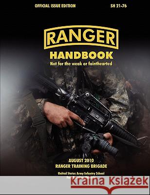 Ranger Handbook (Large Format Edition) : The Official U.S. Army Ranger Handbook SH21-76, Revised August 2010 Ranger Training Brigade                  U. S. Army Infantry School               U. S. Department of the Army 9781780390352