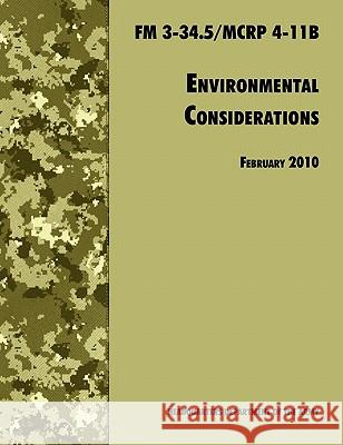 Environmental Considerations : The Official U.S. Army / U.S. Marine Corps Field Manual FM 3-34.5/MCRP 4-11B U. S. Department of the Army             Army Training and Doctrine Command 9781780391564