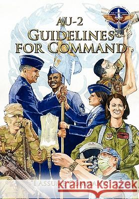 AU-2 Guidelines for Command : A Handbook on the Leadership of Airmen for Air Force Squadron Commanders Air Command and Staff College            Air University Press 9781780392189