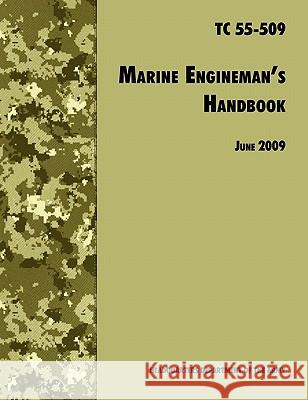 The Marine Engineman's Handbook: The Official U.S. Army Training Handbook Tc 55-509 U. S. Department of the Army             Training and Doctrine Command            Transportation Training Division 9781780392240